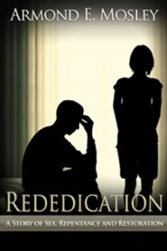 Rededication: A Story of Sex, Repentance and Restoration  -     By: Armond E. Mosley