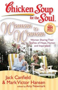 Woman to Woman-Women Sharing Their Stories of Hope, Humor, and Inspiration  -     By: Jack Canfield, Mark Victor Hansen, Amy Newmark