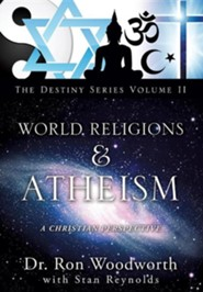 World Religions & Atheism: A Christian Perspective the Destiny Series Volume II