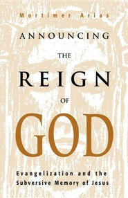 Announcing the Reign of God  -     By: Mortimer Arias