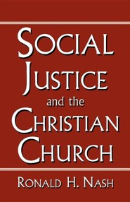 Social Justice and the Christian Church  -     By: Ronald H. Nash