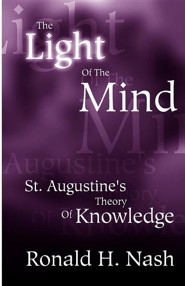 The Light of the Mind: St. Augustine's Theory of Knowledge  -     By: Ronald H. Nash