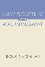 Calvin's Doctrine of the Word and Sacrament