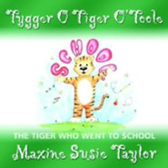 Tygger O Tiger O'Toole: The Tiger Who Went to School