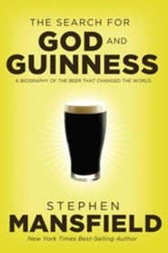 The Search of God and Guinness: A Biography of the Beer that Changed the World