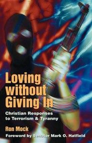Loving Without Giving In: Christian Responses to Terrorism & Tyranny