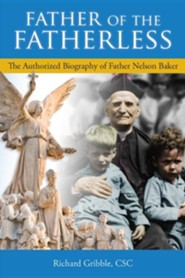 Father of the Fatherless: The Authorized Biography of Father Nelson Baker