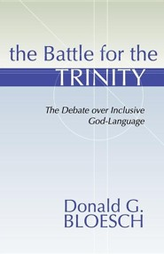 Battle for the Trinity: The Debate Over Inclusive God-Language  -     By: Donald G. Bloesch