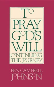 To Pray God's Will: Continuing the Journey   -     By: Ben Campbell Johnson