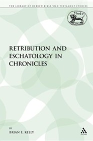 Retribution and Eschatology in Chronicles  -     By: Brian E. Kelly