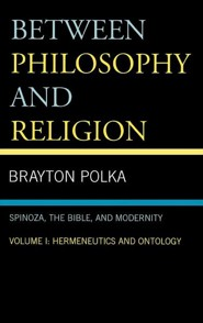 Between Philosophy and Religion, Volume 1: Spinoza, the Bible, and Modernity: Hermeneutics and OntologyGorgias Press a Edition