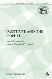 The Prostitute and the Prophet: Hosea's Marriage in Literary-Theoretical Perspective