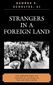 Strangers in a Foreign Land: The Organizing of Catholic Latinos in the U.S.