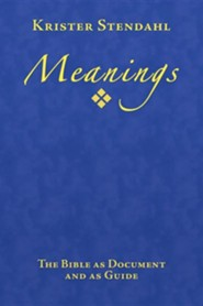 MEANINGS: The Bible As Document and As Guide Meanings: The Bible As Document and As Guide  -     By: Krister Stendahl