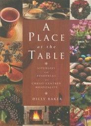A Place At The Table: Liturgies And Resources For Christ-Centered Hospitality