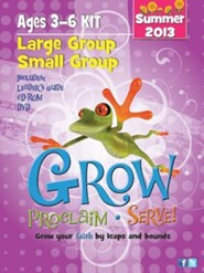 Grow, Proclaim, Serve! - Large Group/Small Group Kit - Summer 2013, Ages 3-6