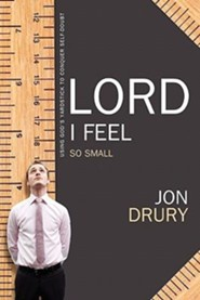 Lord, I Feel So Small!  -              By: Jon Drury