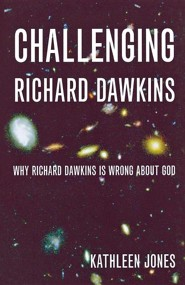 Challenging Richard Dawkins: Why Richard Dawkins Is Wrong About God  -     By: Kathleen Jones