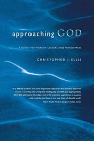 Approaching God: A Practical Guide to Leading Worship  -     By: Christopher Ellis