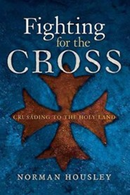 Fighting for the Cross: Crusading in the Holy Land