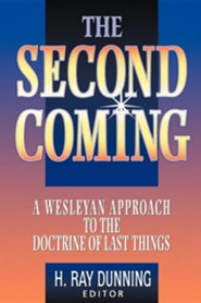 The Second Coming: A Wesleyan Approach to the Doctrine of Last Things  -     Edited By: H. Ray Dunning     By: H. Ray Dunning(ED.)