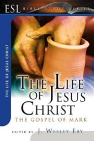 The Life of Jesus Christ: The Gospel of Mark