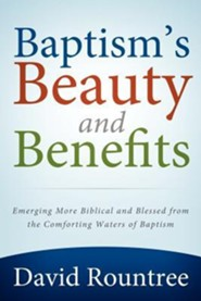 Baptism's Beauty and Benefits  -     By: David Rountree