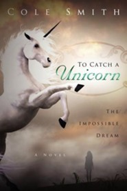 To Catch A Unicorn  -     By: Cole Smith