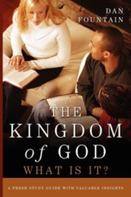 The Kingdom of God, What Is It?  -     By: Dan Fountain