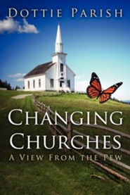 Changing Churches: A View From the Pew  -              By: Dottie Parish