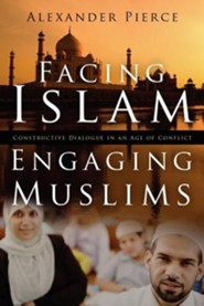 Facing Islam, Engaging Muslims  -              By: Alexander Pierce