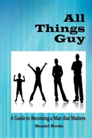 All Things Guy: A Guide to Becoming a Man That Matters  -     By: Teresa Tomeo, Molly Miller, Monica Cops