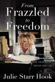 From Frazzled to Freedom  -     By: Julie Hook