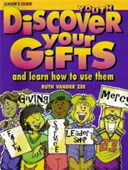 Discover Your Gifts Youth Leader's Guide: And Learn How to Use Them - Leader's Guide Edition