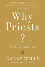 Why Priests?  -     By: Garry Wills