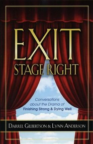 Exit Stage Right: Conversations on Finishing Strong & Dying Well  -     By: Darrel Gilbertson, Lynn Anderson