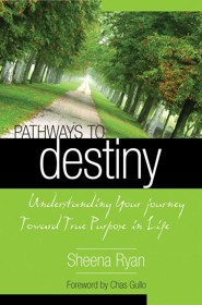 Pathways To Destiny: Understanding Your Journey Toward True Purpose in Life  -     By: Sheena Ryan