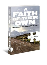A Faith Of Their Own: Understanding the Common Cry of Preteens  -     By: Chris Folmsbee