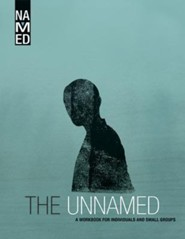 Named: The Unnamed - A Workbook for Individuals and Small-Groups