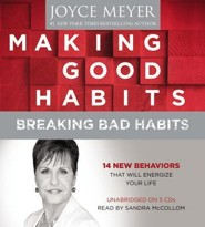 Making Good Habits, Breaking Bad Habits: 14 New Behaviors That Will Energize Your Life, Audio CD  -     By: Joyce Meyer