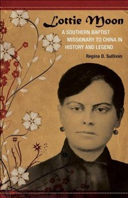 Lottie Moon: A Southern Baptist Missionary to China in History and Legend  -     By: Regina D. Sullivan