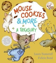 Mouse Cookies & More: A Treasury [With CD (Audio)- 8 Songs and Celebrity Readings  -     By: Laura Joffe Numeroff     Illustrated By: Felicia Bond, Laura Joffe Numeroff