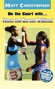 On the Court With...Venus and Serena Williams  -     By: Matt Christopher, Glenn Stout