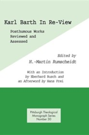Karl Barth in Re-View: Posthumous Works Reviewed and Assessed