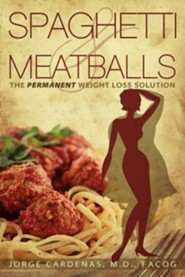 Spaghetti & Meatballs: The Permanent Weight Loss Solution