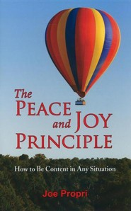 The Peace and Joy Principle: How To Be Content In Any Situation  -     By: Joe Propri