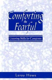Comforting the Fearful: Listening Skills for Caregivers