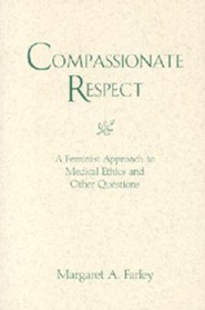 Compassionate Respect: A Feminist Approach to Medical Ethics