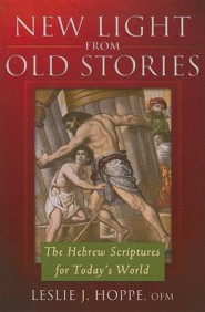New Light from Old Stories: The Hebrew Scriptures for Today's World