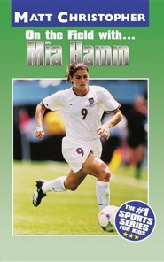 Mia Hamm  -     By: Matt Christopher, Glenn Stout